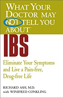WHAT YOUR DOCTOR MAY NOT TELL YOU ABOUT (TM): IBS: Eliminate Your Symptoms and Live a Pain-free, Drug-free Life (What Your...