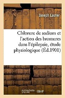Chlorure de sodium et l'action des bromures dans l'épilepsie, étude physiologique (Sciences)