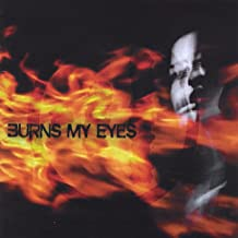 Burns My Eyes