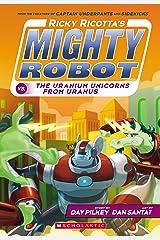 Ricky Ricotta's Mighty Robot vs. The Uranium Unicorns From Uranus (Ricky Ricotta #7) Kindle Edition