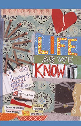 Life As We Know It: A Collection of Personal Essays for from Salon.Com