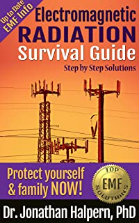 Electromagnetic Radiation Survival Guide - Step by Step Solutions: Up to Date EMF and 5G Info (3rd edition 2021) - Protect...