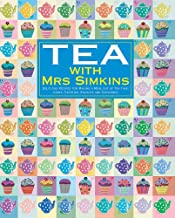 Tea With Mrs Simkins: Delicious Recipes for Making a Meal of Tea-Time: Cakes, Pastries, Biscuits and Savouries