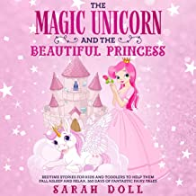 The Magic Unicorn and the Beautiful Princess: Bedtime Stories for Kids and Toddlers to Help Them Fall Asleep and Relax