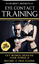Eye Contact Training: Get Women, Increase Your Power & Become a True Leader (Eye contact book, Confidence building, Body l...