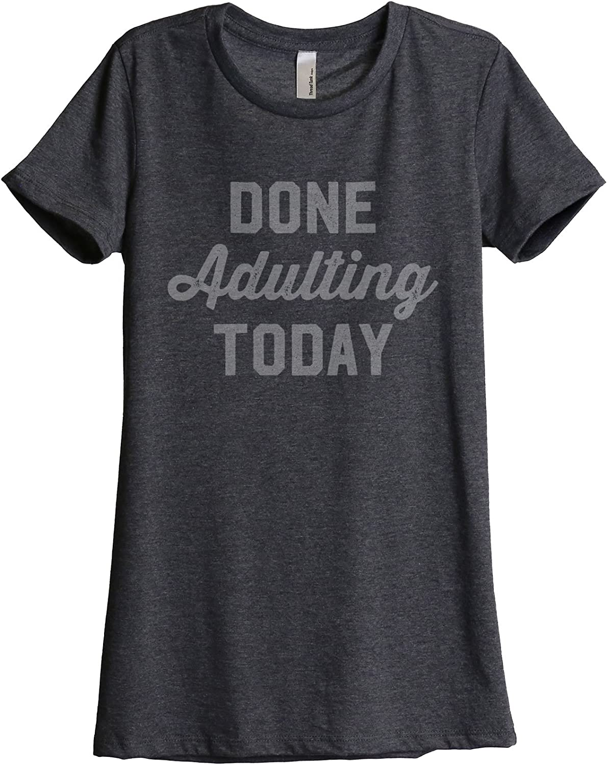 Done Adulting Today Women's Fashion Relaxed T-Shirt Charcoal Super popular price specialty store Tee