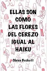ELLAS SON COMO LAS FLORES DEL CEREZO IGUAL AL HAIKU: Poesía Japonesa. Haikus con Dibujos (Spanish Edition) Kindle Edition