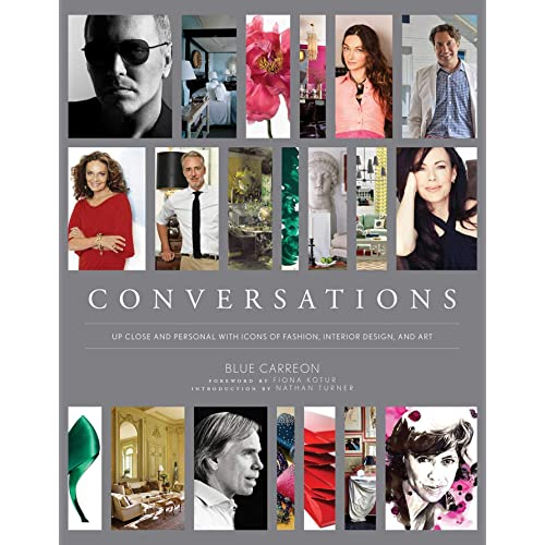Conversations Up Close And Personal With Icons Of Fashion Interior Design And Art Kindle Edition By Carreon Blue Arts Photography Kindle Ebooks Amazon Com