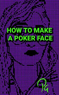 How to Make a Poker Face