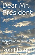 Dear Mr. President: Inspiration In Troubled Times
