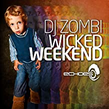 Wicked Weekend - Compiled By DJ Zombi