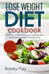 Lose weight Diet Cookbook: With intermittent fasting, an alkaline diet and Tabata and start a healthy life|Bonus: Recipes and practical exercises Kindle Edition