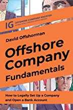 Offshore Company Fundamentals: How to Legally Set Up a Company and Open a Bank Account (Offshore Companies Users Guideline...