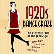 1920s Dance Craze: The Hottest Hits of the Jazz Age (Lindy Hop, Charleston, Shimmy, and More)