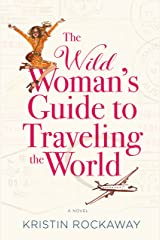 The Wild Woman's Guide to Traveling the World: A Novel Kindle Edition