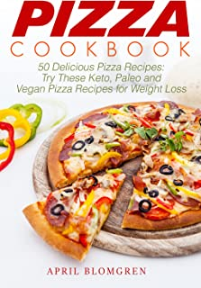 Pizza Cookbook: 50 Delicious Pizza Recipes: Try These Keto, Paleo and Vegan Pizza Recipes for Weight Loss