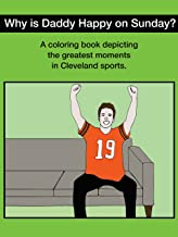 Why Is Daddy Happy on Sunday?: A Coloring Book Depicting the Greatest Moments in Cleveland Sports.