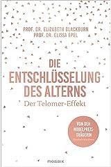 Die Entschlüsselung des Alterns: Der Telomer-Effekt - Von der Nobelpreisträgerin Elizabeth Blackburn (German Edition) Formato Kindle