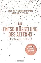 Die Entschlüsselung des Alterns: Der Telomer-Effekt - Von der Nobelpreisträgerin Elizabeth Blackburn (German Edition)