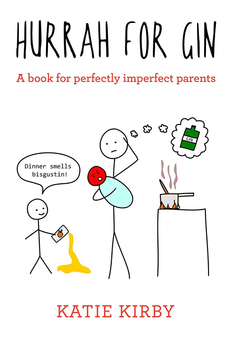 Hurrah for Gin: A book for perfectly imperfect parents (English Edition)