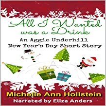 All I Wanted Was a Drink: An Aggie Underhill New Year's Day Short Story (An Aggie Underhill Mystery, Book 11)
