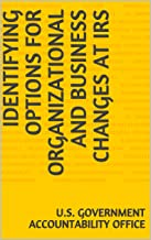 Identifying Options for Organizational and Business Changes at IRS