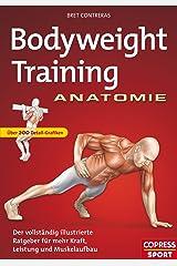 Bodyweight Training Anatomie: Der vollständig illustrierte Ratgeber fur mehr Kraft, Leistung und Muskelaufbau (German Edition) Kindle Edition