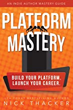 Platform Mastery: An Indie Author Mastery Guide (English Edition)