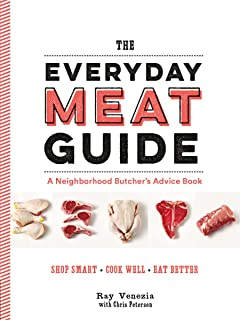 The Everyday Meat Guide: A Neighborhood Butcher's Advice Book