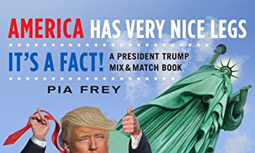 America Has Very Nice Legs―It's a Fact!: A President Trump Mix and Match Book