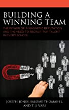 Building a Winning Team: The Power of a Magnetic Reputation and The Need to Recruit Top Talent in Every School