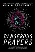 Dangerous Prayers: Because Following Jesus Was Never Meant to Be Safe