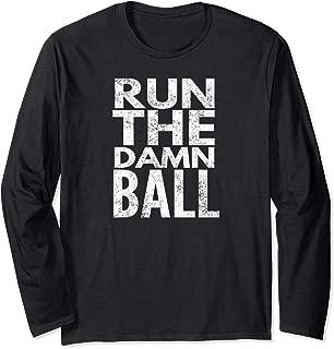 Run The Damn Ball Long Sleeve T-Shirt