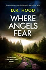 Where Angels Fear: An addictive crime thriller with a gripping twist (Detectives Kane and Alton Book 5) Kindle Edition