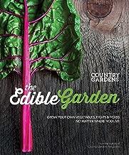 The Edible Garden: Grow Your Own Vegetables, Fruits & Herbs No Matter Where You Live