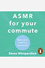 ASMR for Your Commute: Quiet Your Mind in a Busy World Audible Audiobook