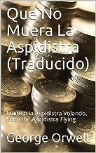 Que No Muera La Aspidistra (Traducido): Mantén la Aspidistra Volando. Keep the Aspidistra Flying (Spanish Edition)