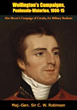 Wellington's Campaigns, Peninsula-Waterloo, 1808-15: Also Moore's Campaign of Coruña, for Military Students
