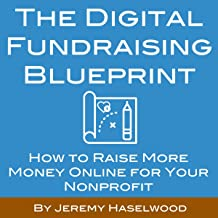 The Digital Fundraising Blueprint: How to Raise More Money Online for Your Nonprofit