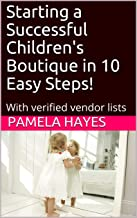 Starting a Successful Children's Boutique in 10 Easy Steps!: With verified vendor lists