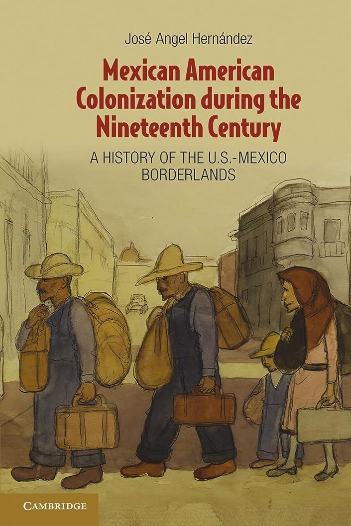 フリンジ皮肉またねMexican American Colonization during the Nineteenth Century: A History of the U.S.-Mexico Borderlands