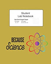 Because Science Student Lab Dot Grid Notebook: Journal Log Composition Book, 200 Pages 100 Sheets, Large 8
