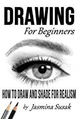 Drawing for Beginners: How to Draw and Shade for Realism Kindle Edition