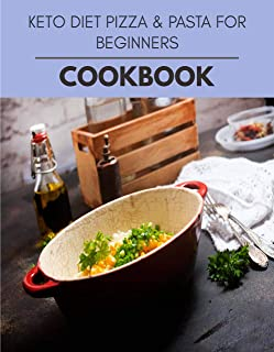 Keto Diet Pizza & Pasta For Beginners Cookbook: The Ultimate Meatloaf Recipes for Starters
