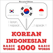 Korean – Indonesian. 1000 basic words: I listen, I repeat, I speak - Korean