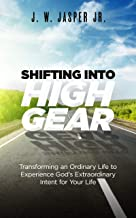Shifting Into High Gear: Transforming an Ordinary Life to Experience God's Extraordinary Intent for Your Life