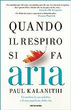 Scaricare Libri Quando il respiro si fa aria: Un medico, la sua malattia e il vero significato della vita PDF