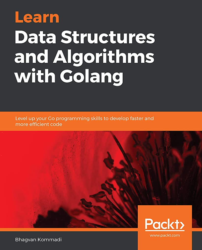 くそー風失うLearn Data Structures and Algorithms with Golang: Level up your Go programming skills to develop faster and more efficient code (English Edition)