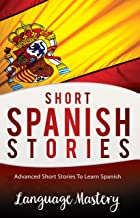 Spanish: Advanced Short Stories To Learn Spanish (Spanish,Spanish Language, Spanish Stories Book 1)