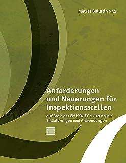 Metras Bulletin 1: Anforderungen und Neuerungen für Inspektionsstellen auf Basis der EN ISO/IEC 17020:2012 Erläuterungen zur Anwendung (German Edition)